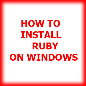 RUBY - HOW TO INSTALL RUBY ON WINDOWS